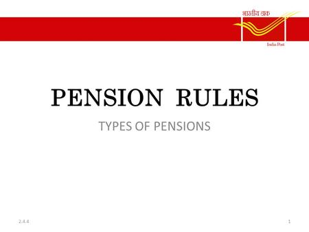 PENSION RULES TYPES OF PENSIONS 12.4.4. PENSION RULES. Various kinds of Pension. Superannuation pensionOn retirement after superannuation Retiring pensionOn.