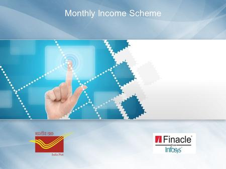 Monthly Income Scheme. Monthly Income Scheme (MIS) Table of Contents Introduction Slide 2  Introduction  Business Scenario  Finacle Process Overview.