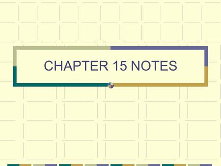 CHAPTER 15 NOTES.