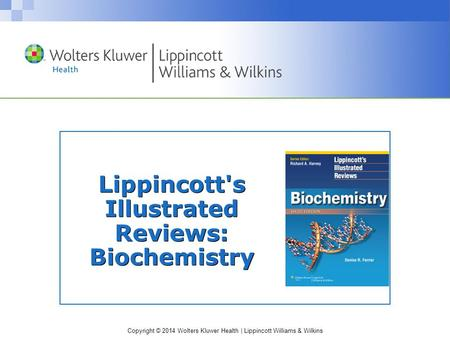 Copyright © 2014 Wolters Kluwer Health | Lippincott Williams & Wilkins Lippincott's Illustrated Reviews: Biochemistry.