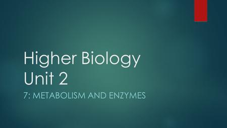 7: Metabolism and enzymes