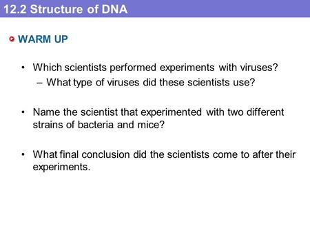 WARM UP Which scientists performed experiments with viruses?