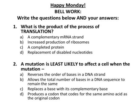 Happy Monday! BELL WORK: Write the questions below AND your answers: