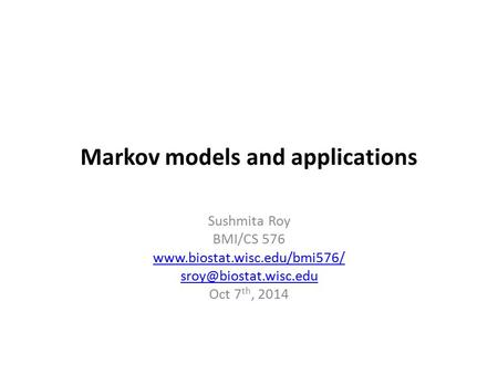 Markov models and applications Sushmita Roy BMI/CS 576  Oct 7 th, 2014.