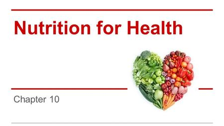 Nutrition for Health Chapter 10. The Importance of Nutrition ●Nutrition is the process by which your body takes in and uses food o Nutrients are substances.