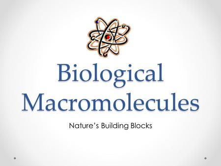 Biological Macromolecules Nature's Building Blocks.