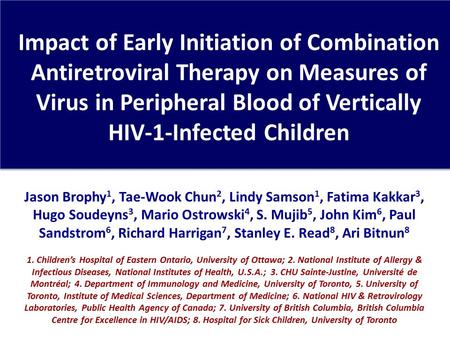 Impact of Early Initiation of Combination Antiretroviral Therapy on Measures of Virus in Peripheral Blood of Vertically HIV-1-Infected Children Jason Brophy.