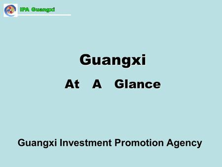 Guangxi At A Glance Guangxi Investment Promotion Agency.