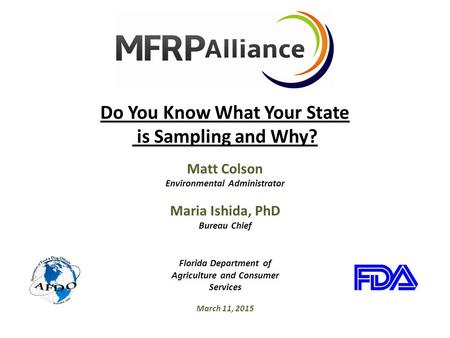 Do You Know What Your State is Sampling and Why? Maria Ishida, PhD Bureau Chief March 11, 2015 Matt Colson Environmental Administrator Florida Department.