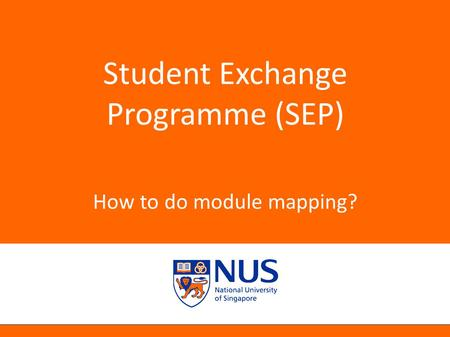 NUS Presentation Title 2001 Student Exchange Programme (SEP) How to do module mapping?