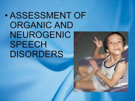 ASSESSMENT OF ORGANIC AND NEUROGENIC SPEECH DISORDERS.