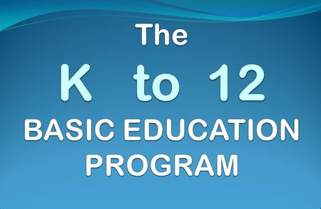The K to 12 Graduate Republic Act 10533 Enhanced Basic Education Act of 2012.