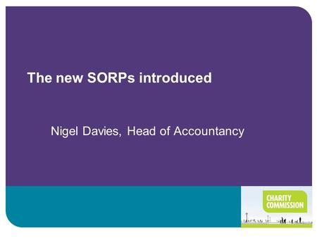 The new SORPs introduced Nigel Davies, Head of Accountancy.
