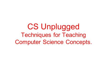 CS Unplugged Techniques for Teaching Computer Science Concepts.