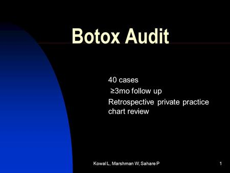 Kowal L, Marshman W, Sahare P1 Botox Audit 40 cases ≥3mo follow up Retrospective private practice chart review.