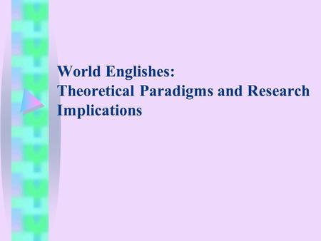 World Englishes: Theoretical Paradigms and Research Implications.