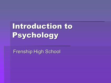 Introduction to Psychology Frenship High School. Psychologist vs. Scientist  Think of an adjective that describe a psychologist.  Think of an adjective.