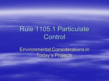 Rule 1105.1 Particulate Control Environmental Considerations in Today's Projects.