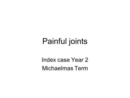 Painful joints Index case Year 2 Michaelmas Term.
