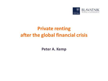 Private renting after the global financial crisis Peter A. Kemp.