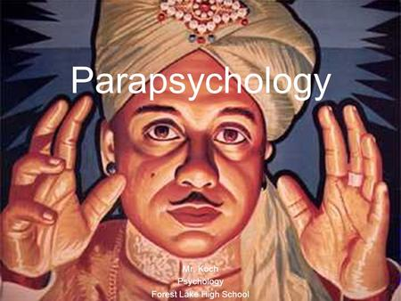 Parapsychology Mr. Koch Psychology Forest Lake High School.