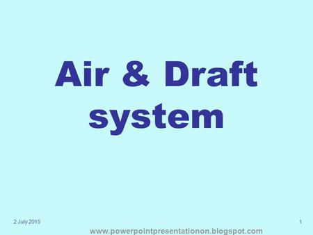 2 July 20151 Air & Draft system www.powerpointpresentationon.blogspot.com.
