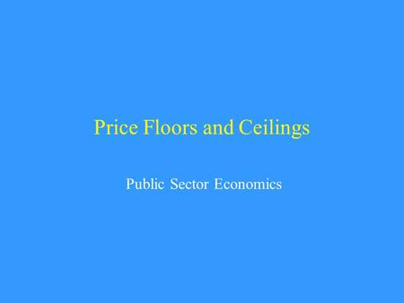 Price Floors and Ceilings Public Sector Economics.