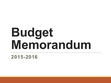 Budget Memorandum 2015-2016. Budget Preparation for FY16  Gather facts. Include all Anticipated Income Categories Tax Revenues, Carryover, Interest and.