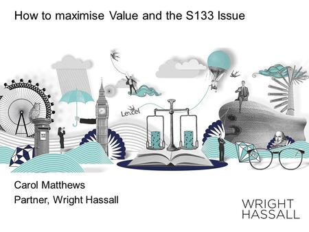 How to maximise Value and the S133 Issue