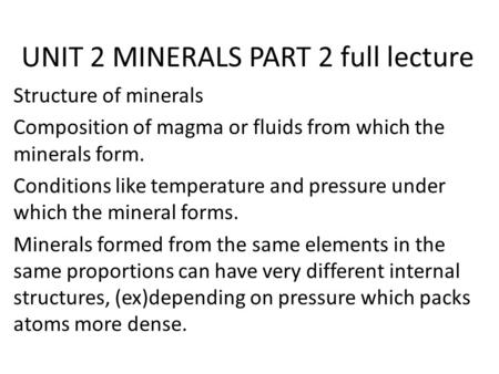UNIT 2 MINERALS PART 2 full lecture Structure of minerals Composition of magma or fluids from which the minerals form. Conditions like temperature and.