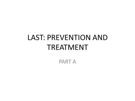 LAST: PREVENTION AND TREATMENT