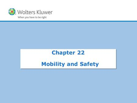 Copyright © 2012 Wolters Kluwer Health | Lippincott Williams & Wilkins Chapter 22 Mobility and Safety.