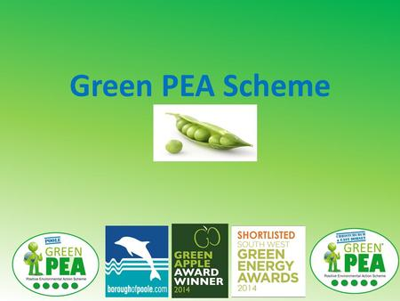 Green PEA Scheme. Green PEA: Beginnings Borough of Poole became a signatory of the EU Covenant of Mayors in 2012 Commitment to reduce Poole's carbon emissions.
