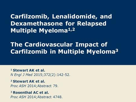 Carfilzomib, Lenalidomide, and Dexamethasone for Relapsed Multiple Myeloma 1,2 The Cardiovascular Impact of Carfilzomib in Multiple Myeloma 3 1 Stewart.