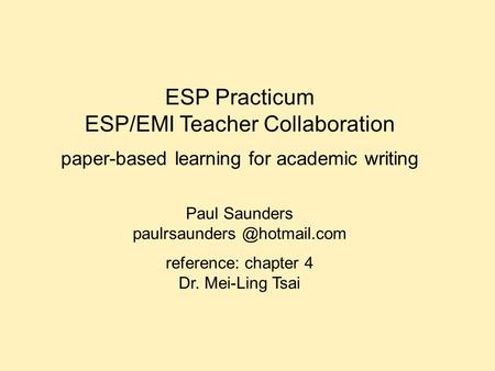 ESP Practicum ESP/EMI Teacher Collaboration paper-based learning for academic writing Paul Saunders reference: chapter 4 Dr.