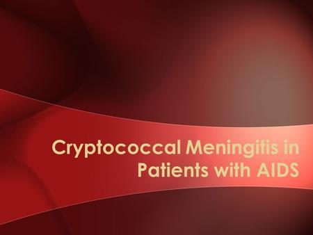 Cryptococcal Meningitis in Patients with AIDS. Clinical Case 30-year-old male with AIDS CD4 25 cells/mm3 Gradual increasing headache for past five days.