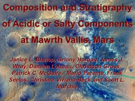 Composition and Stratigraphy of Acidic or Salty Components at Mawrth Vallis, Mars Janice L. Bishop, Briony Horgan, James J. Wray, Damien Loizeau, Christoph.