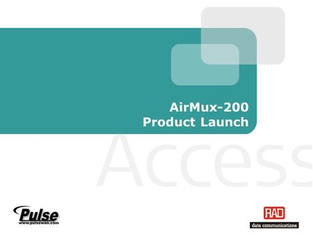 AirMux-200 Product Launch. AirMux-200 Product Launch Slide 2 AirMux-200 Highlights Up to 48 Mbps air interface throughput* Net payload is 18 Mbps, full-duplex.