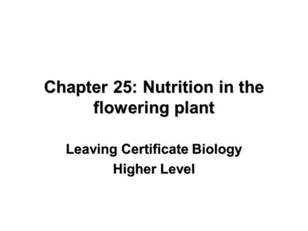 Chapter 25: Nutrition in the flowering plant Leaving Certificate Biology Higher Level.