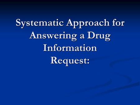 Systematic Approach for Answering a Drug Information Request: