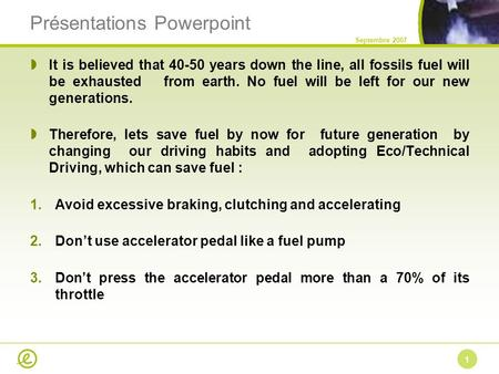 Présentations Powerpoint  It is believed that 40-50 years down the line, all fossils fuel will be exhausted from earth. No fuel will be left for our new.