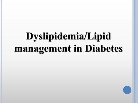 Dyslipidemia/Lipid management in Diabetes. M ECHANISMS R ELATING I NSULIN R ESISTANCE AND D YSLIPIDEMIA  TG  Apo B  VLDL (hepatic lipase) Kidney (CETP)CEHDL.