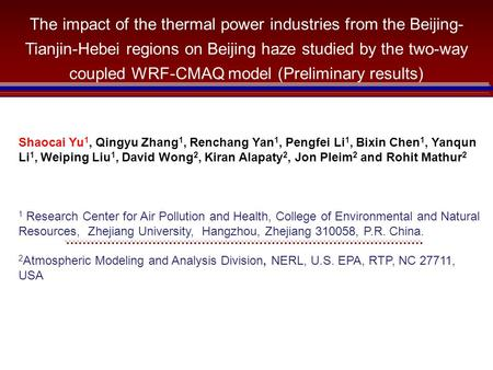 The impact of the thermal power industries from the Beijing- Tianjin-Hebei regions on Beijing haze studied by the two-way coupled WRF-CMAQ model (Preliminary.