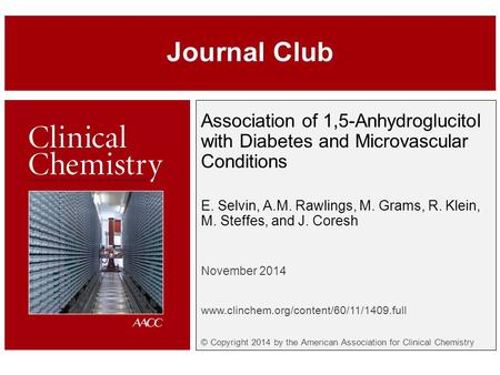 Association of 1,5-Anhydroglucitol with Diabetes and Microvascular Conditions E. Selvin, A.M. Rawlings, M. Grams, R. Klein, M. Steffes, and J. Coresh November.