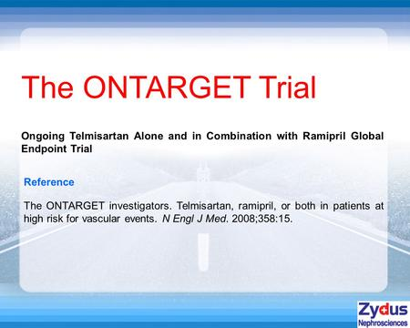 The ONTARGET Trial Reference The ONTARGET investigators. Telmisartan, ramipril, or both in patients at high risk for vascular events. N Engl J Med. 2008;358:15.