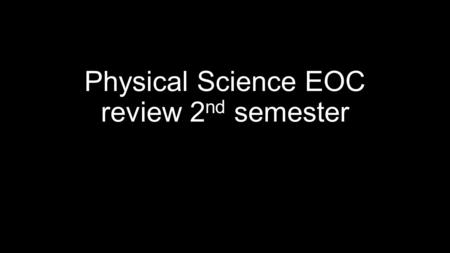 Physical Science EOC review 2nd semester