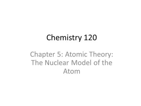 Chapter 5: Atomic Theory: The Nuclear Model of the Atom