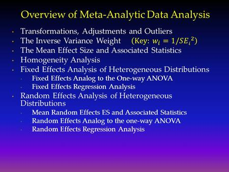 "Overview of Meta-Analytic Data Analysis. Transformations Some effect size types are not analyzed in their ""raw"" form. Standardized Mean Difference Effect."
