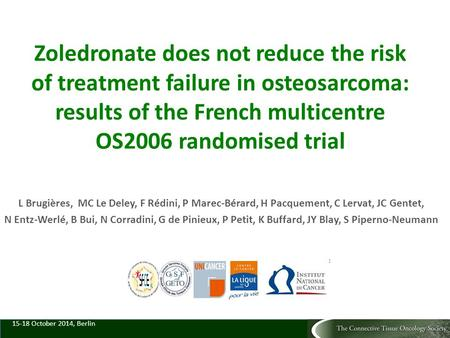 Zoledronate does not reduce the risk of treatment failure in osteosarcoma: results of the French multicentre OS2006 randomised trial L Brugières, MC Le.