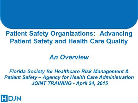 Patient Safety Organizations: Advancing Patient Safety and Health Care Quality An Overview Florida Society for Healthcare Risk Management & Patient Safety.